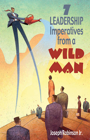 7 Leadership Imperatives from a Wild Man
