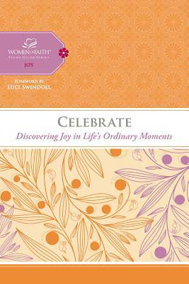 Celebrate: Discovering Joy in Lifes Ordinary Moments