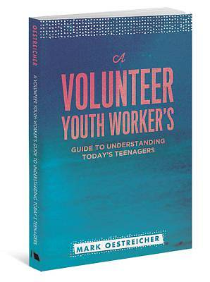 A Volunteer Youth Workers Guide to Understanding Todays Teenagers