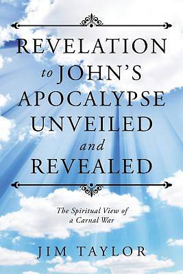 Revelation to Johns Apocalypse Unveiled and Revealed