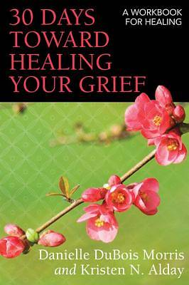 30 Days toward Healing Your Grief [ePub Ebook]