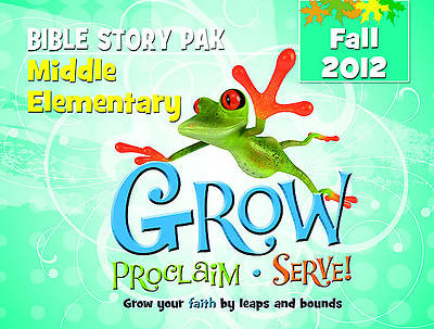 Grow, Proclaim, Serve! Middle Elementary Bible Story Pak Fall 2012