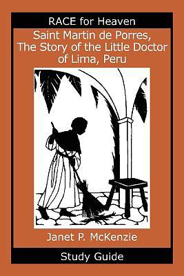 Saint Martin de Porres, the Story of the Little Doctor of Lima, Peru Study Guide