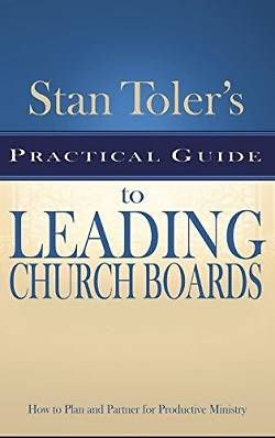 Stan Tolers Practical Guide to Leading Church Boards
