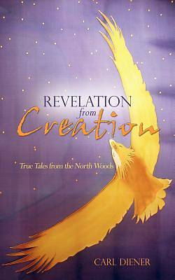 Revelation from Creation - True Tales from the North Woods