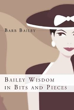 Bailey Wisdom in Bits and Pieces