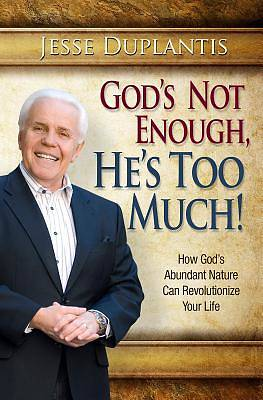 God Is Not Enough, Hes Too Much!