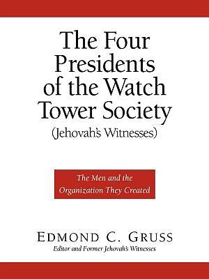 The Four Presidents of the Watch Tower Society (Jehovahs Witnesses)