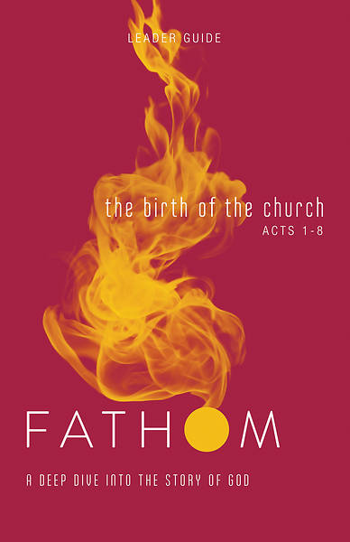 Fathom Bible Studies: The Birth of the Church Leader Guide