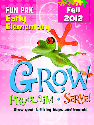 Grow, Proclaim, Serve! Early Elementary Fun Pak Fall 2012