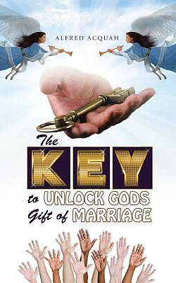 The Key to Unlock Gods Gift of Marriage