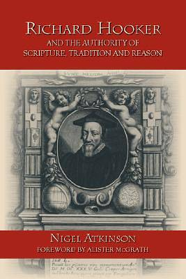Richard Hooker and the Authority of Scripture, Tradition and Reason