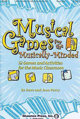 Musical Games for the Musically-Minded; 52 Games and Activities for the Music Classroom