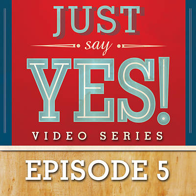Just Say Yes! Streaming Video Session 5