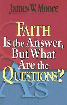 Faith Is the Answer, But What Are the Questions? - ePub Edition