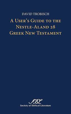 A Users Guide to the Nestle-Aland 28 Greek New Testament