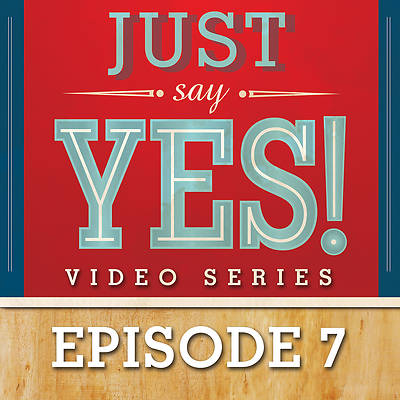 Just Say Yes! Streaming Video Session 7