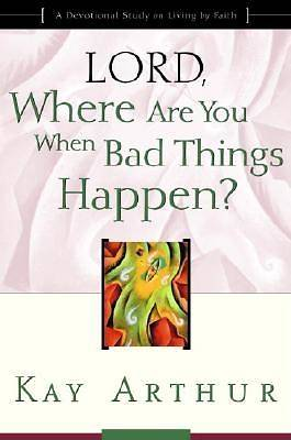 Lord, Where Are You When Bad Things Happen?: