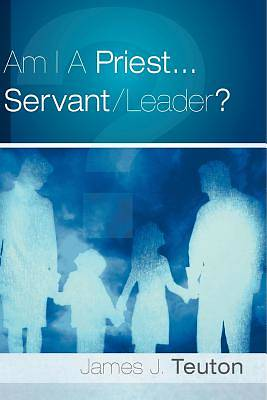 Am I a Priest...Servant/Leader?