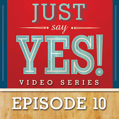 Just Say Yes! Streaming Video Session 10