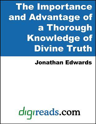 The Importance and Advantage of a Thorough Knowledge of Divine Truth [Adobe Ebook]