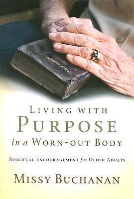 Living with Purpose in a Worn-Out Body (Enlarged Print)