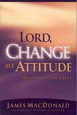 Lord Change My Attitude Before Its Too Late