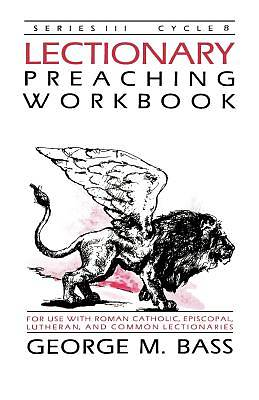 Lectionary Preaching Workbook, Series III, Cycle B