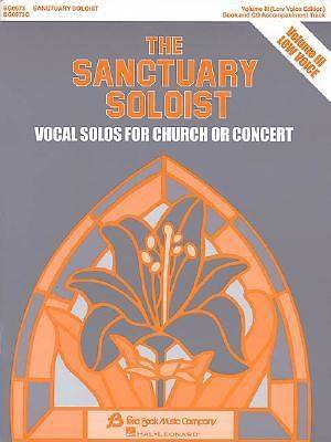 The Sanctuary Soloist; Volume III, Vocal Solos for Church or Concert-Low Voice