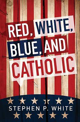 Red, White, Blue, and Catholic