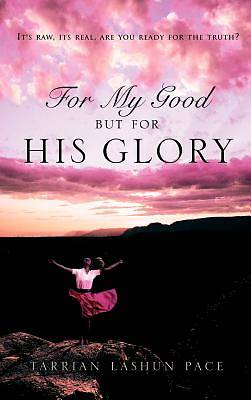 For My Good, But for His Glory