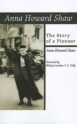 Anna Howard Shaw, the Story of a Pioneer