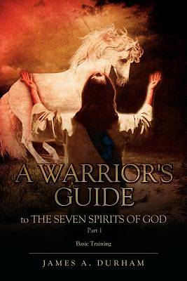 A Warriors Guide to the Seven Spirits of God Part 1