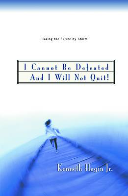 I Cannot Be Defeated and I Will Not Quit!