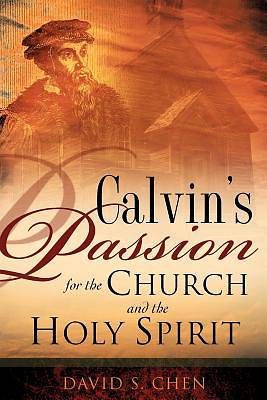 Calvins Passion for the Church and the Holy Spirit