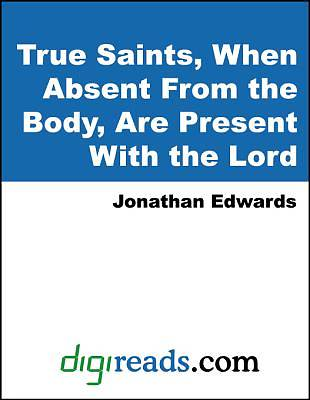 True Saints, When Absent From the Body, Are Present With the Lord [Adobe Ebook]