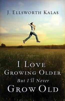 I Love Growing Older, But Ill Never Grow Old - eBook [ePub]
