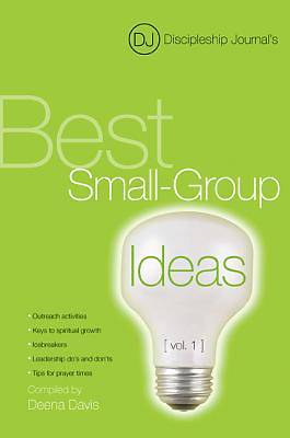 Discipleship Journals Best Small-Group Ideas, Volume 1