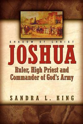 Joshua-Ruler, High Priest and Commander of Gods Army