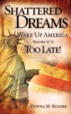 Shattered Dreams - Wake Up America Before It Is Too Late!