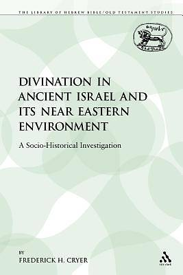 Divination in Ancient Israel and Its Near Eastern Environment