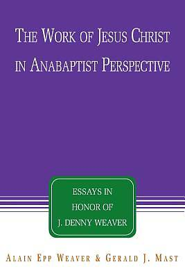 The Work of Jesus Christ in Anabaptist Perspective [Adobe Ebook]