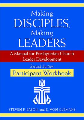 Making Disciples, Making Leaders--Participant Workbook, Second Edition