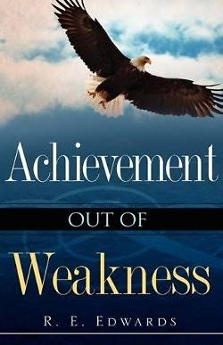 Achievement Out of Weakness
