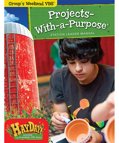 Group VBS 2013 Weekend HayDay Projects-With-a-Purpose Leader Manual