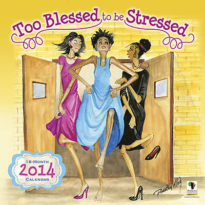 Too Blessed to Be Stressed 2014 Wall Calendar