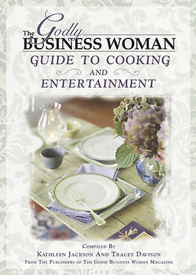 The Godly Business Woman Cooking and Entertainment Guide