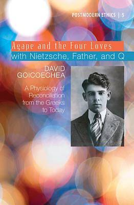 Agape and the Four Loves with Nietzsche, Father, and Q, Volume 2