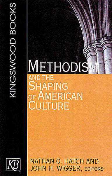 Methodism and the Shaping of American Culture