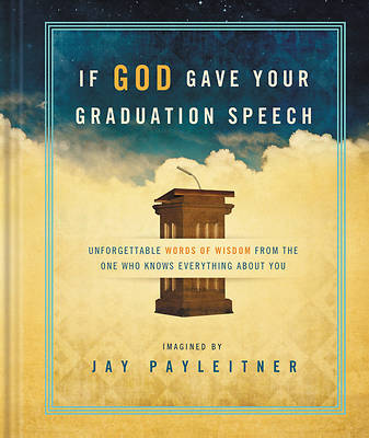 If God Gave Your Graduation Speech